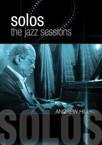 HILL ANDREW - SOLOS: THE JAZZ SESSIONS - DVD