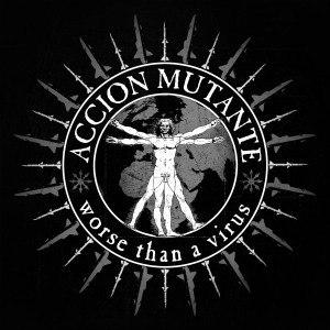 ACCION MUTANTE - WORSE THAN A VIRUS - CD