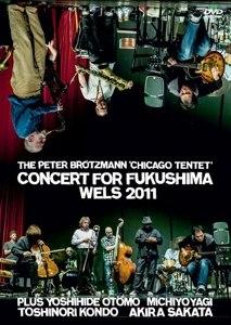 BRÖTZMANN PETER & CHICAGO TENTET PLUS GUESTS - CONCERT FOR FUKUSHIMA - DVD