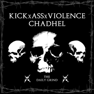 KICKXASSXVIOLENCE & CHADHEL - THE DAILY GRIND - CD