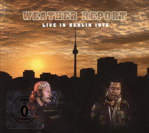 WEATHER REPORT - LIVE IN BERLIN 1975 - DVD + CD